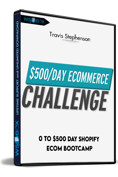 0-To-$500-Day-Shopify-eCom-Bootcamp-–-Travis-Stephenson