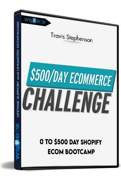 0-To-$500-Day-Shopify-eCom-Bootcamp-–-Travis-Stephenson