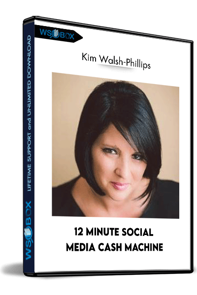 12-Minute-Social-Media-Cash-Machine---Kim-Walsh-Phillips