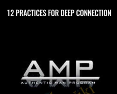 12 Practices For Deep Connection – AMP
