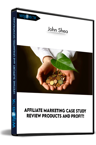 Affiliate-Marketing-Case-Study-Review-Products-and-Profit!---John-Shea
