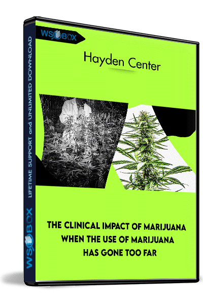 The-Clinical-Impact-of-Marijuana-When-the-Use-of-Marijuana-Has-Gone-Too-Far---Hayden-Center