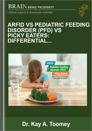 ARFID vs Pediatric Feeding Disorder (PFD) vs Picky Eaters: Differential Diagnosis Decision Tree to Guide Intervention – Dr. Kay A. Toomey