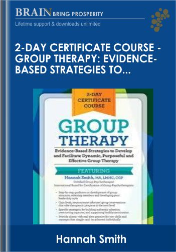 2-Day Certificate Course – Group Therapy: Evidence-Based Strategies to Develop and Facilitate Dynamic, Purposeful and Effective Group Therapy – Hannah Smith