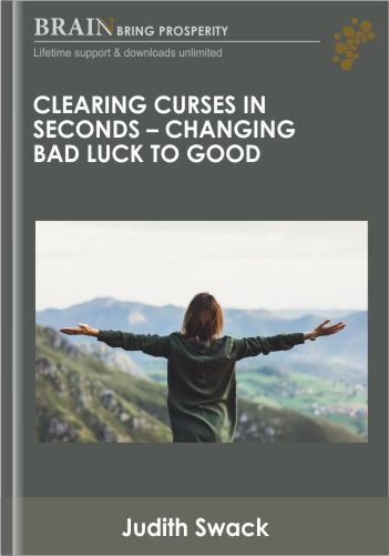 Clearing Curses in Seconds – Changing Bad Luck to Good – Judith Swack