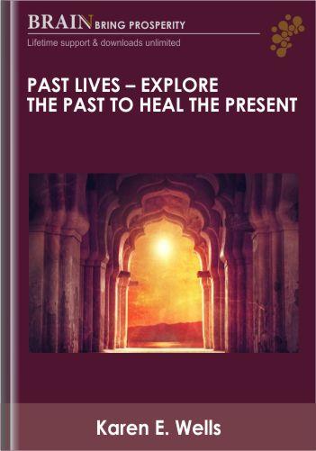 Past Lives – Explore The Past To Heal The Present – Karen E. Wells