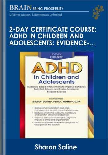 2-Day Certificate Course: ADHD in Children and Adolescents: Evidence-Based Interventions to Improve Behavior, Build Self-Esteem and Foster Academic & Social Success – Sharon Saline