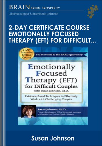 2-Day Certificate Course Emotionally Focused Therapy (EFT) for Difficult Couples: Evidence-Based Techniques to Effectively Work With Challenging Couples – Susan Johnson