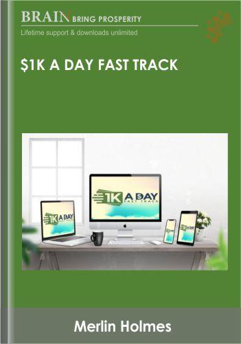 $1K a Day Fast Track – Merlin Holmes