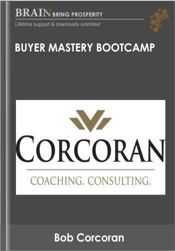 Buyer Mastery Bootcamp – Bob Corcoran