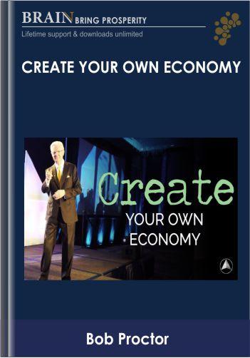 Create Your Own Economy – Bob Proctor