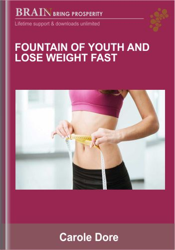 Fountain of Youth and Lose Weight FAST – Carole Dore