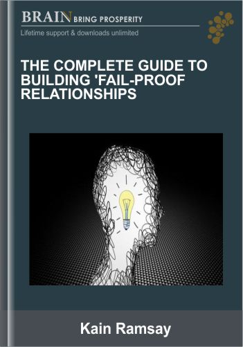 The Complete Guide to Building 'Fail-Proof Relationships – Kain Ramsay